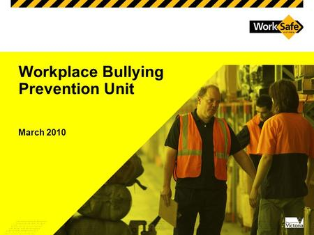 Workplace Bullying Prevention Unit March 2010. Input your presentation title here (to access to go View, Header and Footer) -Insert your presentation.