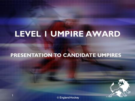  England Hockey 1 PRESENTATION TO CANDIDATE UMPIRES LEVEL 1 UMPIRE AWARD.