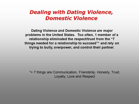 Dealing with Dating Violence, Domestic Violence Dating Violence and Domestic Violence are major problems in the United States. Too often, 1 member of a.