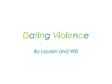 Dating ViolenceDating Violence By Lauren and Will.