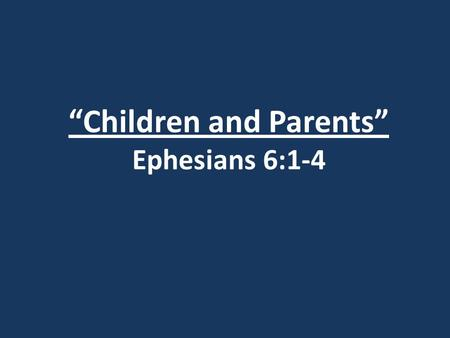 """Children and Parents"" Ephesians 6:1-4. Genesis 12:3 I will bless those who bless you, and whoever curses you I will curse; and all peoples on earth will."