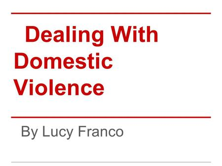 Dealing With Domestic Violence By Lucy Franco. No One Has The Right To Hurt You This includes your boyfriend, girlfriend, or a family member. Unfortunately.