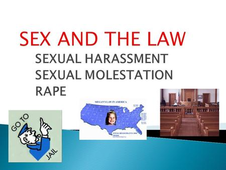 SEXUAL HARASSMENT SEXUAL MOLESTATION RAPE  It is unlawful to harass a person (an applicant or employee) because of that person's sex. Harassment can.