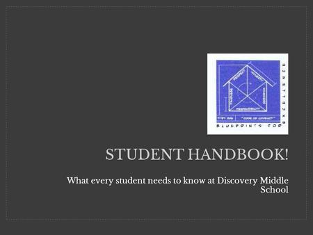 STUDENT HANDBOOK! What every student needs to know at Discovery Middle School.