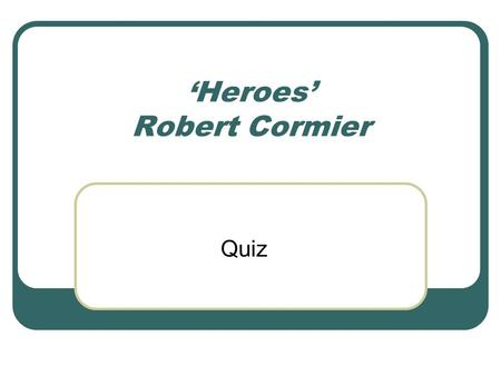 heroes key themes revision ppt video online   heroes robert cormier