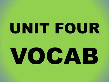 UNIT FOUR VOCAB. 1. ATROPHY NOUN: the wasting away or decline VERB: to waste away (especially in reference to bodily organs or tissue)
