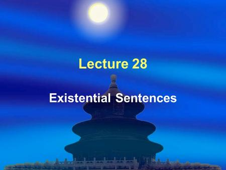 Lecture 28 Existential Sentences. Teaching Contents  28.1 Structural properties of existential sentences  28.2 Non-finite existential clauses.