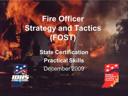 Fire Officer Strategy and Tactics (FOST) State Certification Practical Skills December 2009.