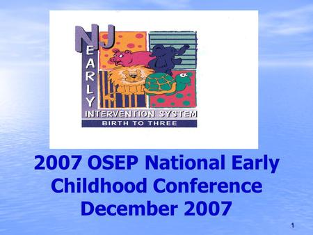 1 2007 OSEP National Early Childhood Conference December 2007.