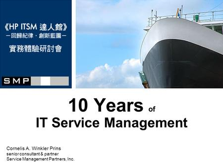 10 Years of IT Service Management Cornelis A. Winkler Prins senior consultant & partner Service Management Partners, Inc.