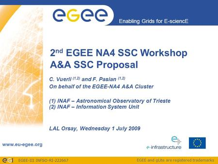 EGEE-III INFSO-RI-222667 Enabling Grids for E-sciencE www.eu-egee.org EGEE and gLite are registered trademarks 2 nd EGEE NA4 SSC Workshop A&A SSC Proposal.