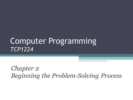 Computer Programming TCP1224 Chapter 2 Beginning the Problem-Solving Process.