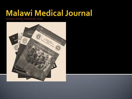 Www.mmj.medcol.mw. ▪ Editor in Chief – Prof. Malcolm Molyneux - provides guidance, is not involved in the day to day running of the journal ▪ Editor –