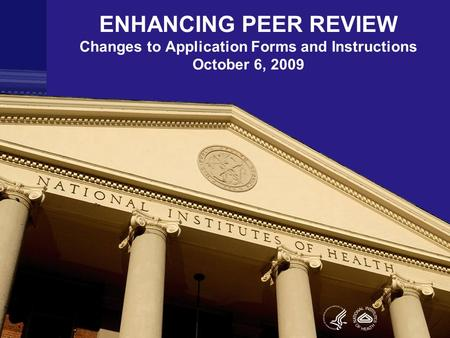 ENHANCING PEER REVIEW Changes to Application Forms and Instructions October 6, 2009.