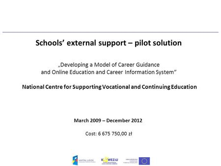 "Schools' external support – pilot solution "" Developing a Model of Career Guidance and Online Education and Career Information System"" National Centre."