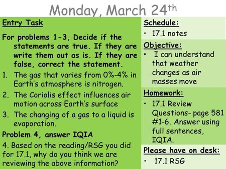 Monday, March 24 th Entry Task For problems 1-3, Decide if the statements are true. If they are write them out as is. If they are false, correct the statement.
