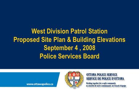 West Division Patrol Station Proposed Site Plan & Building Elevations September 4, 2008 Police Services Board.
