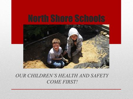 North Shore Schools OUR CHILDREN'S HEALTH AND SAFETY COME FIRST!