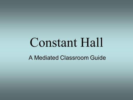 Constant Hall A Mediated Classroom Guide. In Constant Hall classrooms, media and computer equipment is stored in a Media Desk. You will also find this.