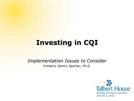 Investing in CQI Implementation Issues to Consider Kimberly Gentry Sperber, Ph.D.