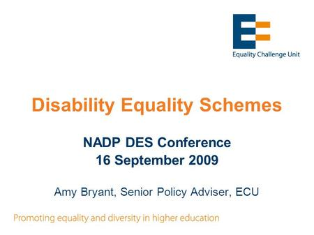 Disability Equality Schemes NADP DES Conference 16 September 2009 Amy Bryant, Senior Policy Adviser, ECU.