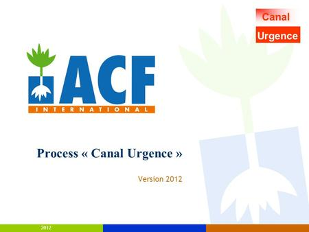 2012 Process « Canal Urgence » Version 2012 Canal Urgence.