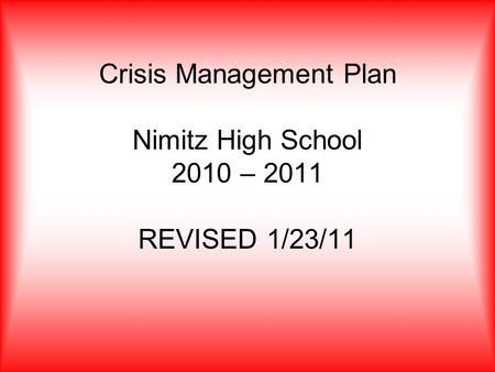 Crisis Management Plan Nimitz High School 2010 – 2011 REVISED 1/23/11.