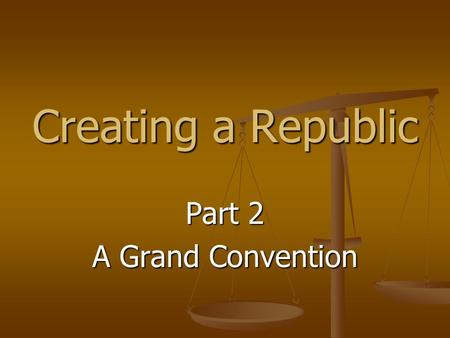 Creating a Republic Part 2 A Grand Convention. It was decided that delegates from the different states would meet during the summer of 1787 in Philadelphia.