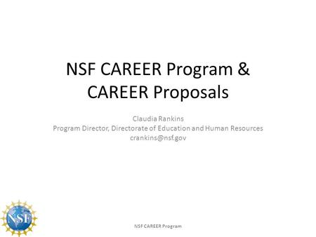 NSF CAREER Program & CAREER Proposals Claudia Rankins Program Director, Directorate of Education and Human Resources NSF CAREER Program.