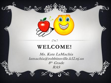 WELCOME! Ms. Kate LaMachia 8 th Grade RAS.