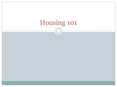 Housing 101. The Basics The Building Lock-Outs Emergencies Meals Campus Charges Important Numbers.