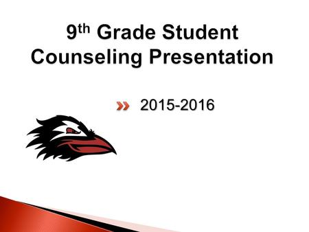 2015-2016. Contacting Your Counselor Staying Informed Tips for 9 th Grade Students High School Graduation Requirements Grading on the 4 x 4 Schedule 4-year.