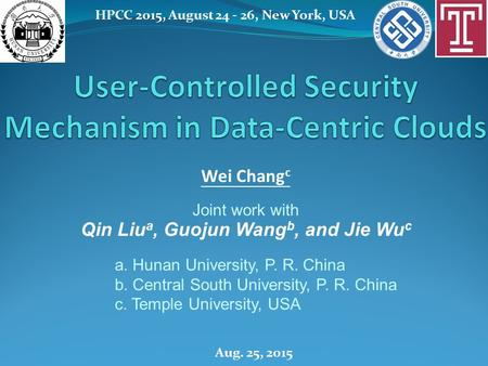 HPCC 2015, August 24 - 26, New York, USA Wei Chang c Joint work with Qin Liu a, Guojun Wang b, and Jie Wu c a. Hunan University, P. R. China b. Central.
