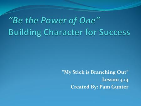 """My Stick is Branching Out"" Lesson 3.14 Created By: Pam Gunter."