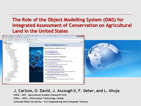 The Role of the Object Modelling System (OMS) for Integrated Assessment of Conservation on Agricultural Land in the United States J. Carlson, O. David,