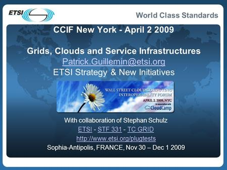 World Class Standards CCIF New York - April 2 2009 Grids, Clouds and Service Infrastructures ETSI Strategy & New Initiatives.