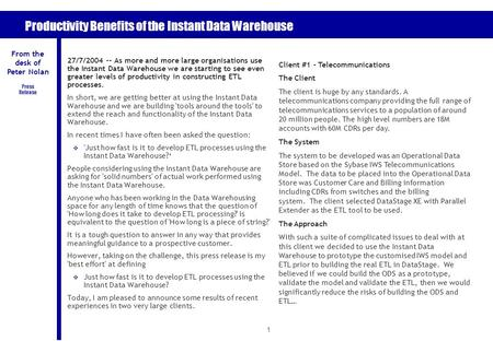 1 Productivity Benefits of the Instant Data Warehouse 27/7/2004 -- As more and more large organisations use the Instant Data Warehouse we are starting.