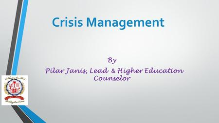 Crisis Management By Pilar Janis, Lead & Higher Education Counselor.