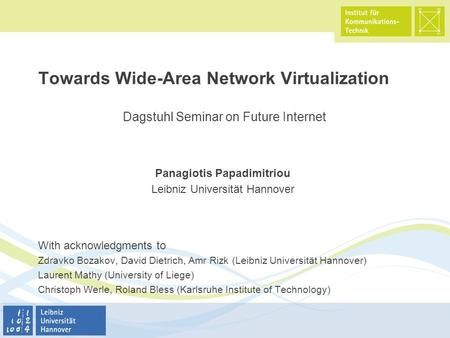 Towards Wide-Area Network Virtualization Panagiotis Papadimitriou Leibniz Universität Hannover With acknowledgments to Zdravko Bozakov, David Dietrich,