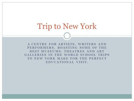 A CENTRE FOR ARTISTS, WRITERS AND PERFORMERS, BOASTING SOME OF THE BEST MUSEUMS, THEATRES AND ART GALLERIES IN THE WORLD SCHOOL TRIPS TO NEW YORK MAKE.