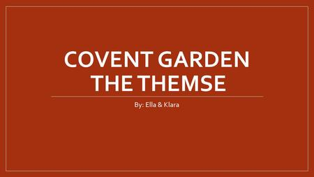 COVENT GARDEN THE THEMSE By: Ella & Klara. Covent garden o Shopping, food and culture o Feeling of what the old London felt like o Market since the 1600.