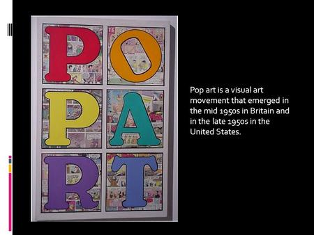 Pop art is a visual art movement that emerged in the mid 1950s in Britain and in the late 1950s in the United States.
