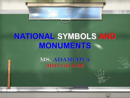NATIONAL SYMBOLS AND MONUMENTS NATIONAL SYMBOLS AND MONUMENTS Ms. Adamcova 3rd grade Ms. Adamcova 3rd grade.