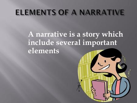 A narrative is a story which include several important elements.