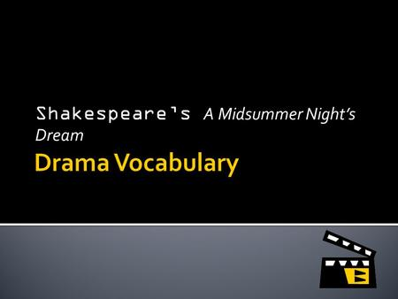 Shakespeare's A Midsummer Night's Dream.  3 Types: 1. Tragedies- involves a protagonist of high estate who falls from prosperity to desolation through.