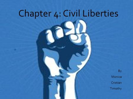 Chapter 4: Civil Liberties By Monica Cristian Timothy.