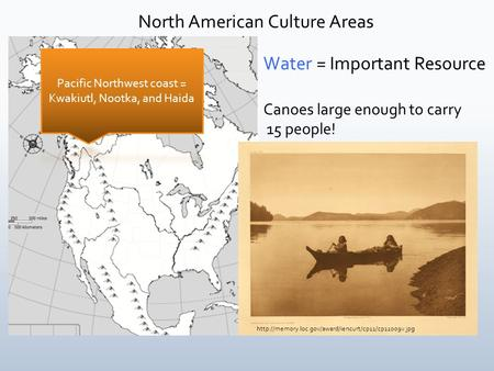 North American Culture Areas Water = Important Resource Canoes large enough to carry 15 people!