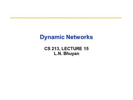 Dynamic Networks CS 213, LECTURE 15 L.N. Bhuyan. 10/3/2015 CS258 S99 2 What is Dynamic Network Dynamic Network is the network that can connect any input.