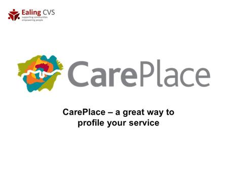 CarePlace – a great way to profile your service. What is CarePlace? CarePlace is a web based information and advice directory profiling and promoting.