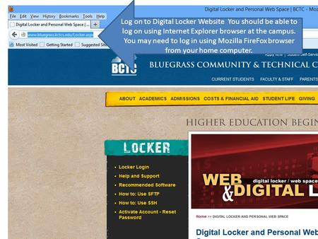 Log on to Digital Locker Website You should be able to log on using Internet Explorer browser at the campus. You may need to log in using Mozilla FireFox.
